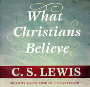 What Christians Believe, Audiobook on CD  -     By: C.S. Lewis