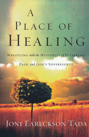 A Place of Healing: Wrestling with the Mysteries of Suffering, Pain and God's Sovereignty  -     By: Joni Eareckson Tada