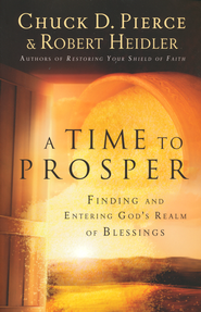 A Time to Prosper: Finding and Entering God's Realm of Blessings  -              By: Dr. Chuck D. Pierce, Robert Heidler