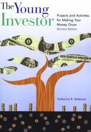 The Young Investor: Projects and Activities for Making Your Money Grow, Second Edition  -     By: Katherine R. Bateman