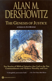 The Genesis of Justice: Ten Stories of Biblical Injustice that Led to the Ten Commandments and Modern Morality and Law - eBook  -     By: Alan Dershowitz