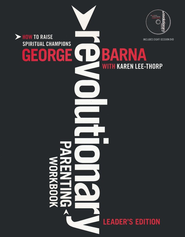 Revolutionary Parenting--Leader's Guide with DVD   -     By: George Barna, Karen Lee-Thorp
