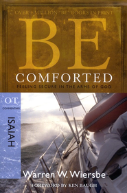 Be Comforted (Isaiah)  -     By: Warren W. Wiersbe