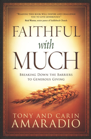 Faithful With Much: Breaking Down the Barriers to Generous Giving  -     By: Tony Amaradio, Carin Amaradio