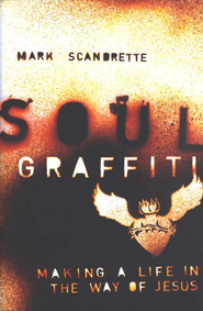 Soul Graffiti: Making a Life in the Way of Jesus  -     By: Mark Scandrette