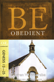 Be Obedient (Genesis 12-25)   -     By: Warren W. Wiersbe