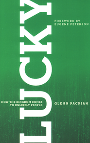 Lucky: How the Kingdom Comes to Unlikely People  -              By: Glenn Packiam