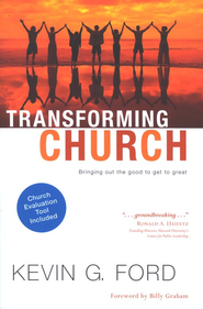Transforming Church: Bringing Out the Good to Get to Great  -              By: Kevin G. Ford