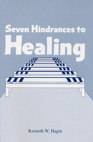 Seven Hindrances to Healing  -     By: Kenneth W. Hagin