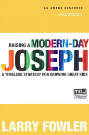 Raising a Modern-Day Joseph: A Timeless Strategy for Growing Great Kids  -     By: Larry Fowler