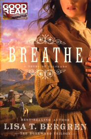 Breathe, Homeward Trilogy Series #1   -              By: Lisa T. Bergren