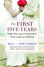 The First Five Years: Make the Love Investment That Lasts a Lifetime - eBook  -     By: Bill Farrel, Pam Farrel