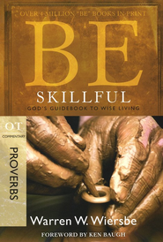 Be Skillful (Proverbs), Repackaged  -     By: Warren W. Wiersbe