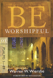 Be Worshipful (Psalms 1-89), Repackaged   -     By: Warren W. Wiersbe