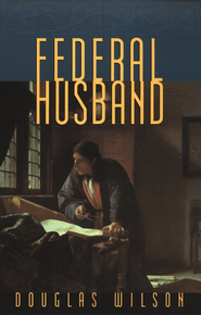 Federal Husband             -     By: Douglas Wilson