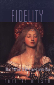 Fidelity: What It Means to Be a One Woman Man             -              By: Douglas Wilson