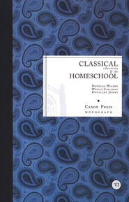 Classical Education & the Homeschool  -     By: Douglas Wilson, Wesley Callihan, Douglas Jones