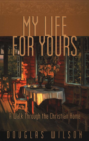 My Life for Yours  -     By: Douglas Wilson