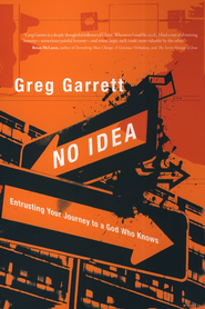 No Idea: Entrusting Your Journey to a God Who Knows  -     By: Greg Garrett