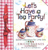 Let's Have a Tea Party!   -     By: Emilie Barnes