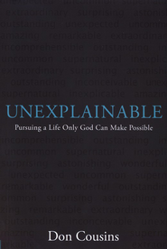 Unexplainable: Pursuing a Life Only God Can Make Possible, with Study Guide  -     By: Don Cousins