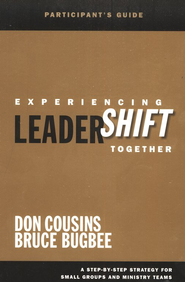 Experiencing LeaderShift Together: Participant's Guide   -              By: Don Cousins, Bruce Bugbee