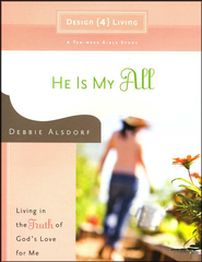 He Is My All  -              By: Debbie Alsdorf