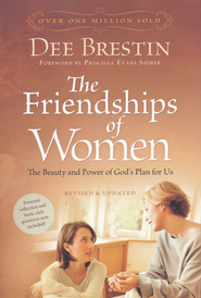 The Friendships of Women, 20th Anniversary Edition  -     By: Dee Brestin