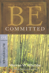 Be Committed (Ruth & Esther)   -              By: Warren W. Wiersbe