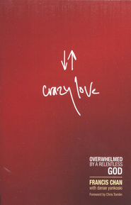 Crazy Love: Overwhelmed by a Relentless God  -              By: Francis Chan