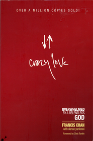 Crazy Love: Overwhelmed by a Relentless God - Slightly Imperfect  -              By: Francis Chan