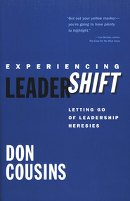 Experiencing LeaderShift: Letting Go of Leadership Heresies  -              By: Don Cousins