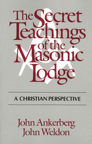 The Secret Teachings of the Masonic Lodge      -              By: John Ankerberg, John Weldon