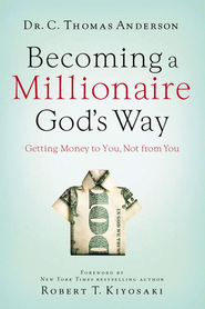 Becoming a Millionaire God's Way: Getting Money to You, Not from You - eBook  -     By: Dr. C. Thomas Anderson
