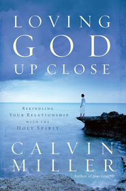 Loving God Up Close: Rekindling Your Relationship with the Holy Spirit - eBook  -     By: Calvin Miller