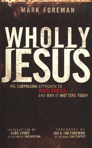 Wholly Jesus: His Surprising Approach to Wholeness... and Why It Matters Today  -     By: Mark Foreman