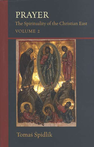 Prayer: The Spirituality of the Christian East - Volume 2  -     By: Tomas Spidlik