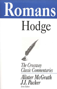 Romans-Crossway Classic Commentary   -     By: Charles Hodge