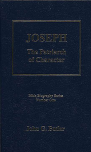 Joseph, The Patriarch of Character, Bible Biography Series Volume 1   -              By: John G. Butler