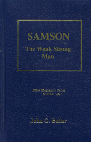 Samson: The Weak Strong Man, Bible Biography Series Volume 6  -              By: John G. Butler
