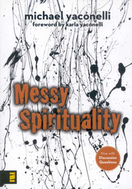 Messy Spirituality: God's Annoying Love for Imperfect People  -     By: Michael Yaconelli