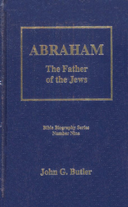 Abraham: The Father of the Jews, Bible Biography Series Volume 9  -     By: John G. Butler