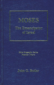 Moses: The Emancipator of Israel, Bible Biography Series Volume 12  -     By: John G. Butler