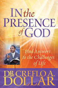 In the Presence of God: Find Answers to the Challenges of Life - eBook  -     By: Dr. Creflo A. Dollar