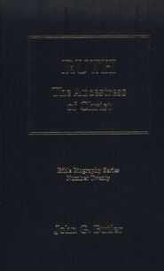 Ruth: The Ancestress of Christ, Bible Biography Series Volume 20  -              By: John G. Butler