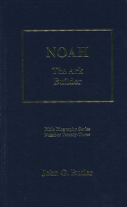 Noah, The Ark Builder   -     By: John G. Butler