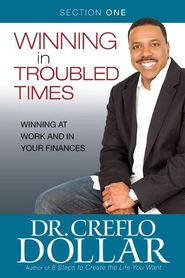 Winning at Work and in Your Finances: Section One from Winning In Troubled Times - eBook  -     By: Dr. Creflo A. Dollar