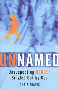 Unnamed: Unsuspecting Heroes Singled Out by God  -              By: Chris Travis