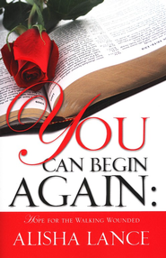 You Can Begin Again: Hope For The Walking Wounded Hope For The Walking Wounded  -     By: Alisha Lance