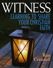 Witness: Learning to Share Your Christian Faith  -              By: Ronald Crandall